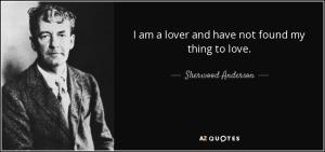 quote-i-am-a-lover-and-have-not-found-my-thing-to-love-sherwood-anderson-59-19-74
